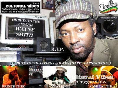 Cultural Vibes - Radio Reggae show - 21 février 2014 - EarthStrongs Celebration (PRINCE THEO, BRONCO KNOWLEDGE & ADMIRAL TIBET) / WELOVE SHOP Session / Tribute to WAYNE SMITH