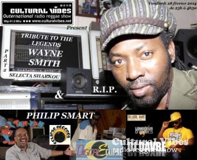 Cultural Vibes - Radio Reggae show - 28 février 2014 - Tribute to PHILIP SMART / Tribute to WAYNE SMITH by Selecta SHARKOU (Strictly Vinyls)/ DJ DAVBE (ASSO LONGUEUR D'ONDE) Ina Private Party (Strictly Bran Nu DanceHall)