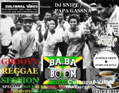 Cultural Vibes - Radio Reggae show - 18 Avril 2014 - GROOVY REGGAE by Selecta PUPPA SNIPE (BABABOOM SOUND) - Spéciale Soul Funk Reggae Part 2 / JUSTICE CREW DUBPLATE DUB REMIXES par Selecta PUPPA GASSNA