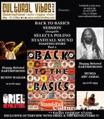 Cultural Vibes - Radio Reggae show - 2 mai 2014 - Intro - BACK TO BASIC Session alongside Selecta POLINO (Spéciale Toasting Part 1) / Vintage Session + Tribute to MUMIA ABU JAMAL / 1h with ORIEL & THE REVOLUTERS (Outerview) / Outro